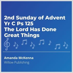 Blue-cover-music-2nd-Sunday-of-Advent-Yr-C-Ps-125-The-Lord-Has-Done-Great-Things