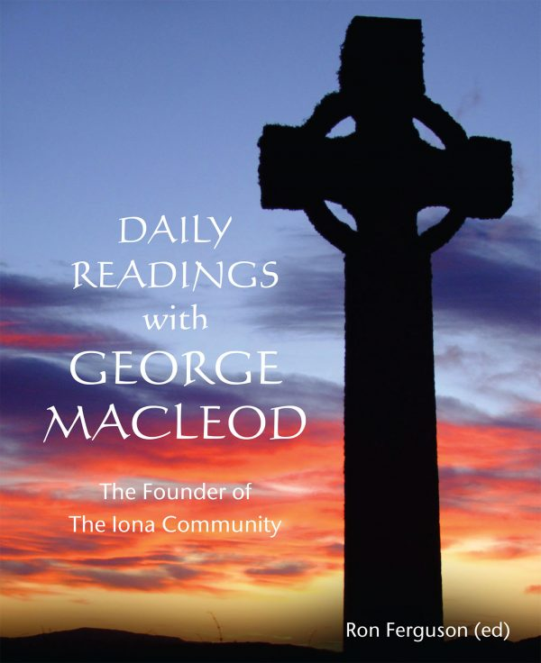 Cross-sky-cover-Readings from the founder of the Iona Community, a charismatic man of prayer and action who was ahead of his time. Born just before the start of the 20th century into a famous ecclesiastical dynasty, George MacLeod became increasingly aware of 'two nations', the rich and the poor