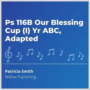 Blue-cover-music-Ps-116B-Our-Blessing-Cup-I-Yr-ABC-Adapted
