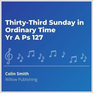 Blue-cover-music- Thirty-Third-Sunday-in-Ordinary-Time-Yr-A-Ps-127