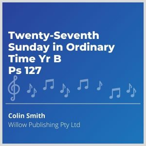 Blue-cover-music- Twenty-Seventh-Sunday-in-Ordinary-Time-Yr-B-Ps-127