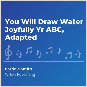 Blue-cover-music- You-Will-Draw-Water-Joyfully-Yr-ABC-Adapted